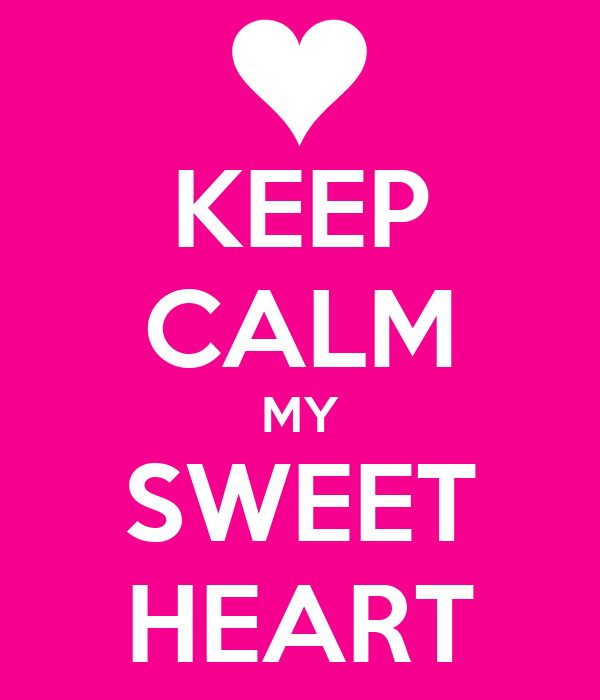 KEEP CALM MY SWEET HEART