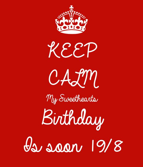 KEEP CALM My Sweethearts Birthday  Is soon 19/8