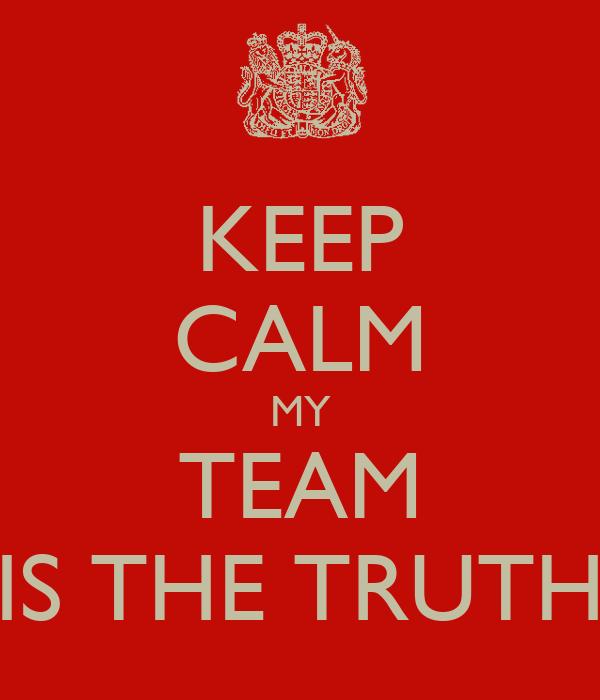 KEEP CALM MY TEAM IS THE TRUTH