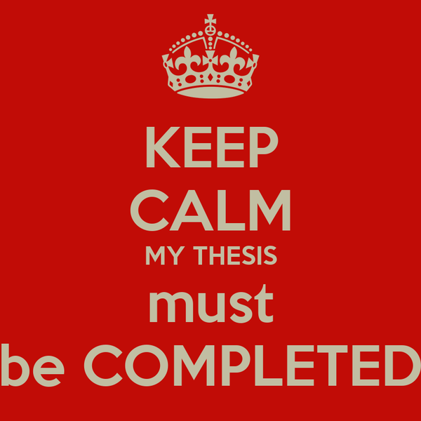 KEEP CALM MY THESIS must be COMPLETED