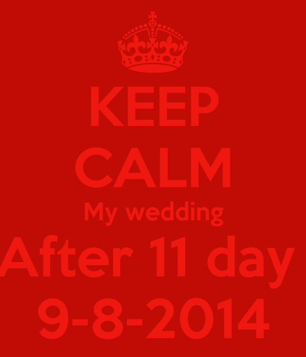 KEEP CALM My wedding After 11 day  9-8-2014