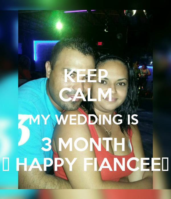 KEEP CALM MY WEDDING IS  3 MONTH  😚 HAPPY FIANCEE😚