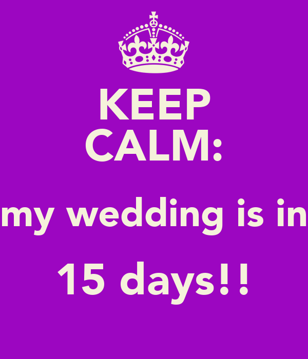 KEEP CALM: my wedding is in 15 days!!