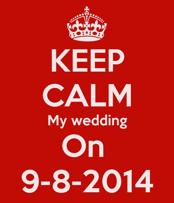 KEEP CALM My wedding On  9-8-2014