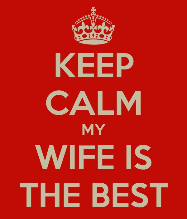 KEEP CALM MY WIFE IS THE BEST