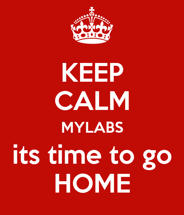 KEEP CALM MYLABS its time to go HOME