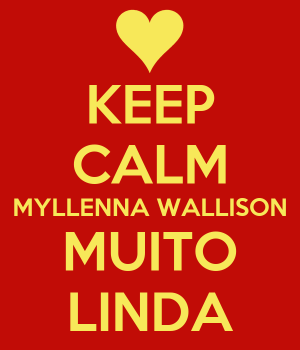 KEEP CALM MYLLENNA WALLISON MUITO LINDA