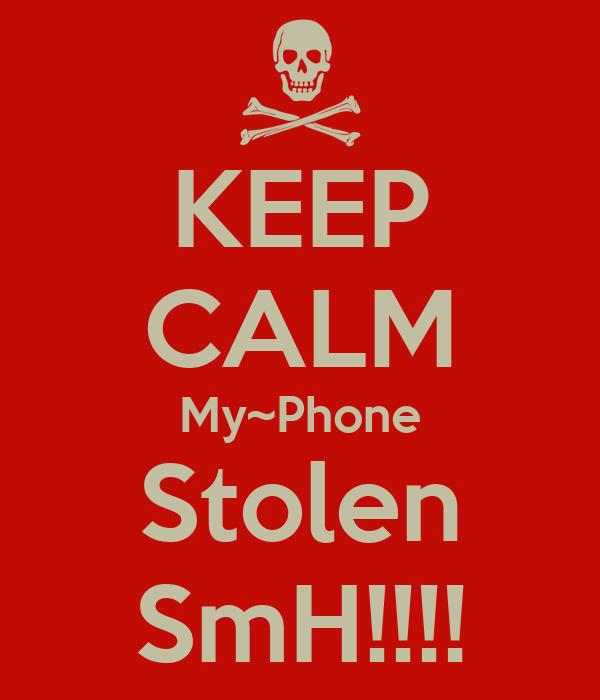KEEP CALM My~Phone Stolen SmH!!!!