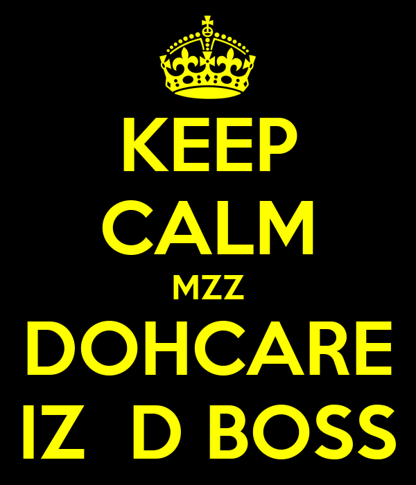 KEEP CALM MZZ DOHCARE IZ  D BOSS