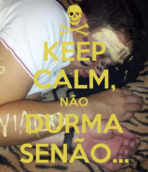 KEEP CALM, NÃO DURMA SENÃO...