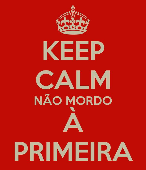 KEEP CALM NÃO MORDO À PRIMEIRA