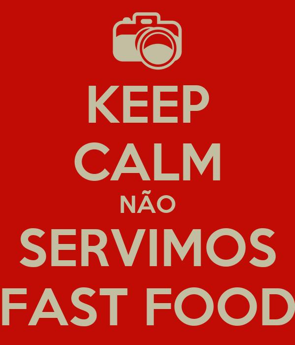 KEEP CALM NÃO SERVIMOS FAST FOOD