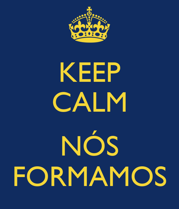 KEEP CALM  NÓS FORMAMOS