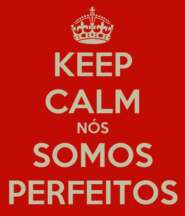 KEEP CALM NÓS SOMOS PERFEITOS