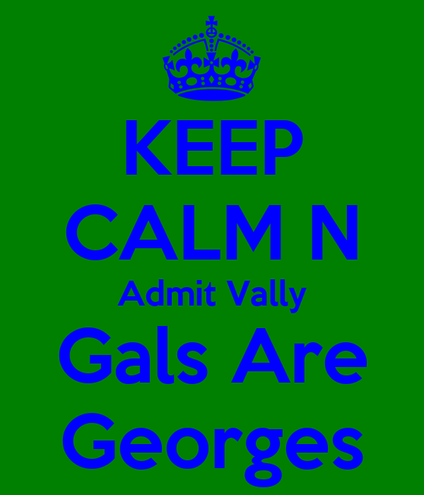 KEEP CALM N Admit Vally Gals Are Georges