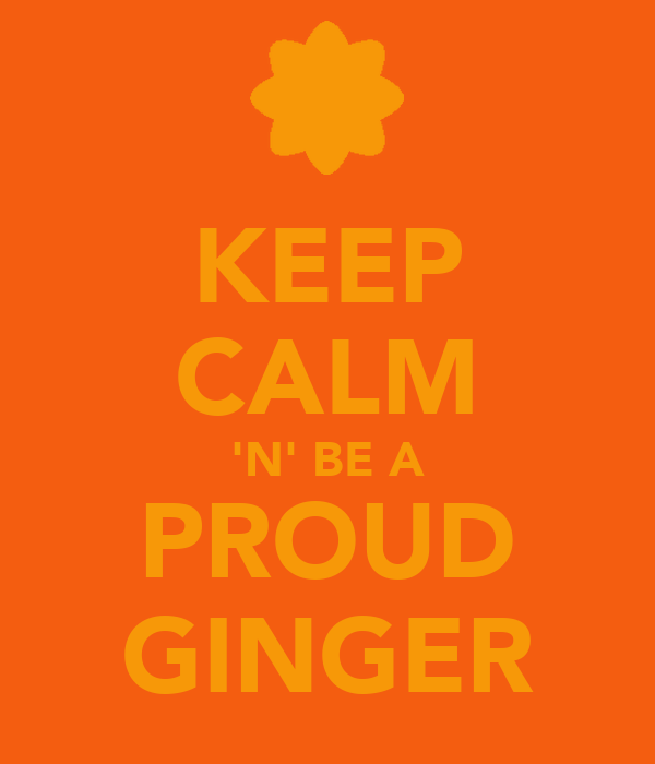KEEP CALM 'N' BE A PROUD GINGER