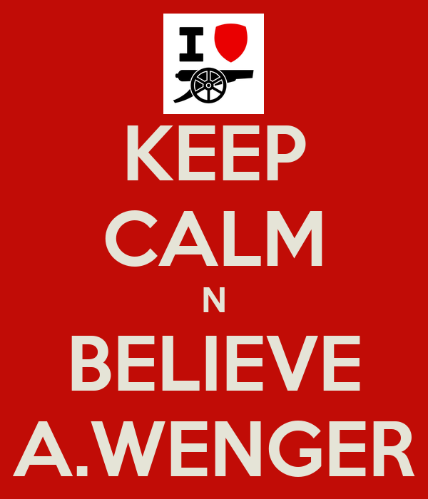 KEEP CALM N BELIEVE A.WENGER