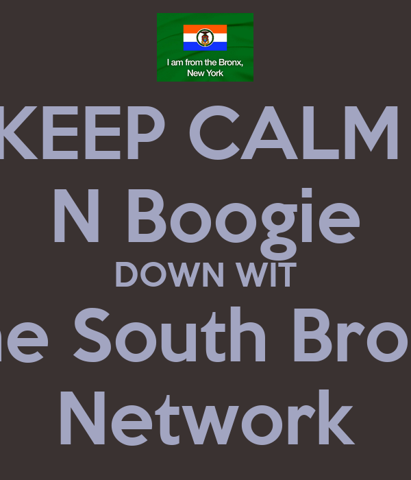 KEEP CALM  N Boogie DOWN WIT The South Bronx Network