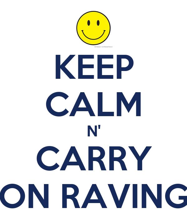 KEEP CALM N' CARRY ON RAVING