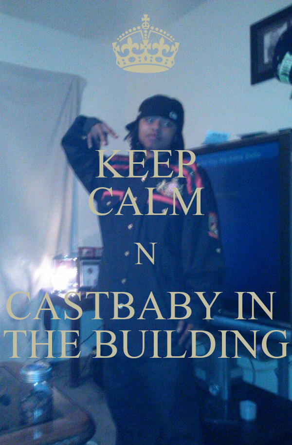 KEEP CALM N CASTBABY IN  THE BUILDING