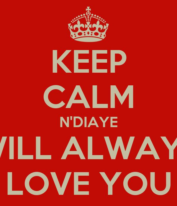 KEEP CALM N'DIAYE WILL ALWAYS LOVE YOU