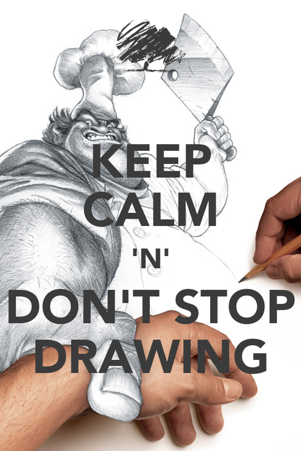 KEEP CALM 'N' DON'T STOP DRAWING