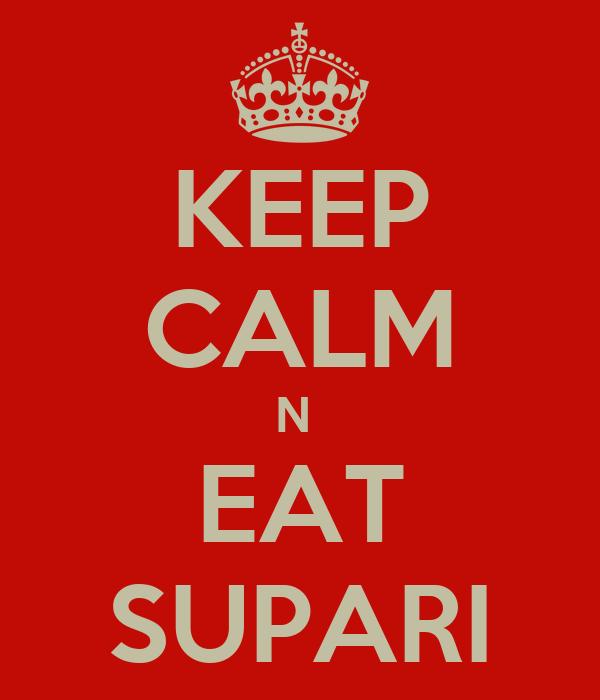 KEEP CALM N  EAT SUPARI