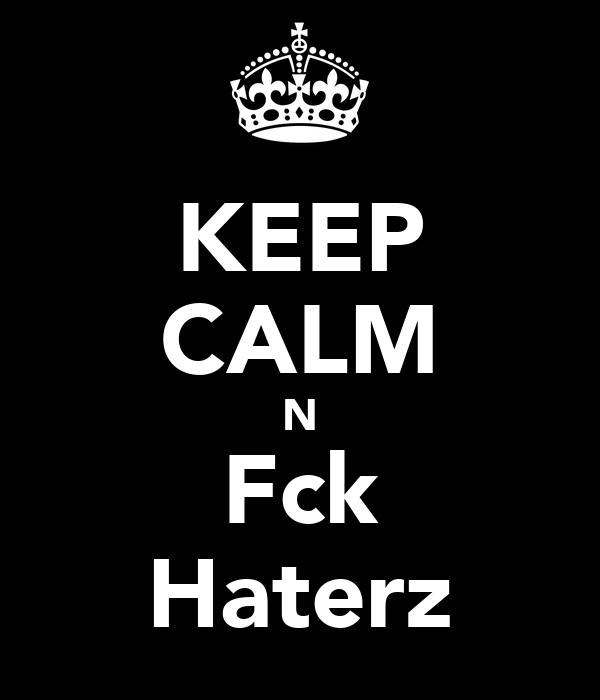 KEEP CALM N Fck Haterz