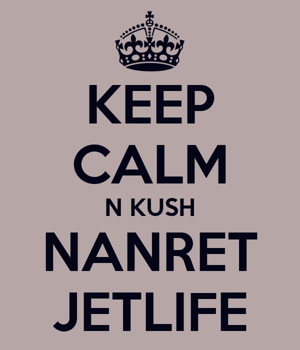 KEEP CALM N KUSH NANRET JETLIFE