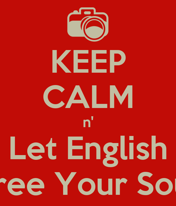 KEEP CALM n' Let English Free Your Soul