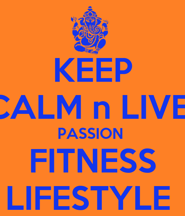 KEEP CALM n LIVE  PASSION  FITNESS LIFESTYLE