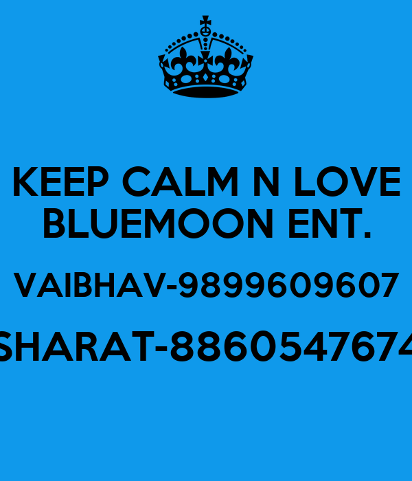 KEEP CALM N LOVE BLUEMOON ENT. VAIBHAV-9899609607 SHARAT-8860547674