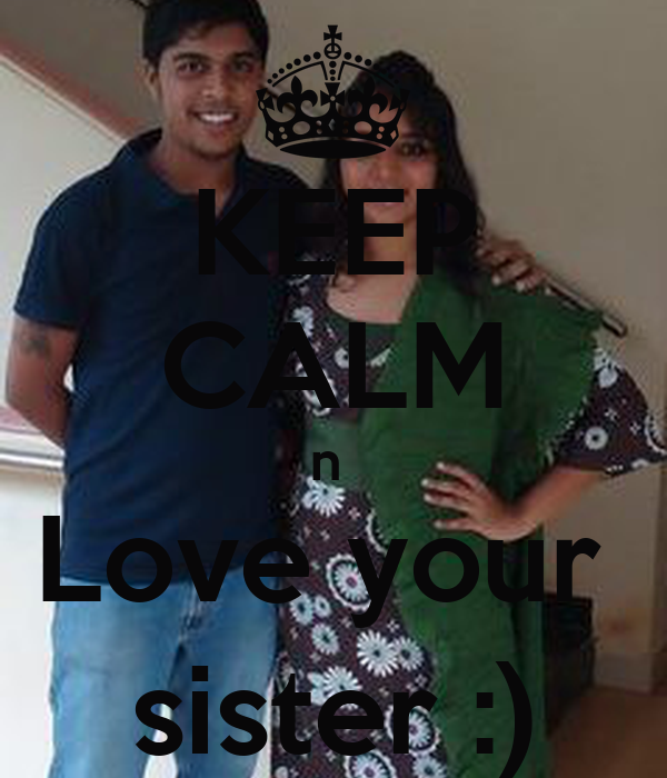 KEEP CALM n  Love your  sister :)
