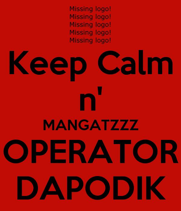 Keep Calm n' MANGATZZZ OPERATOR DAPODIK