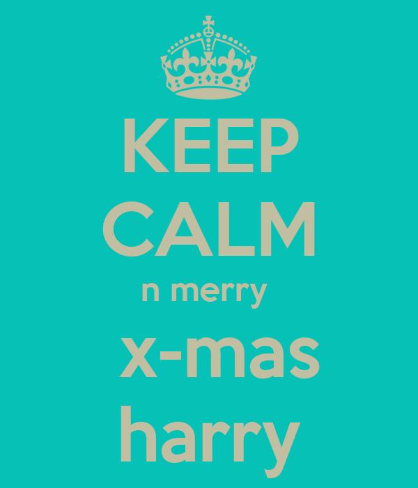 KEEP CALM n merry   x-mas harry