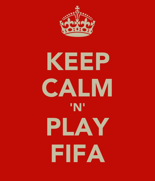 KEEP CALM 'N' PLAY FIFA