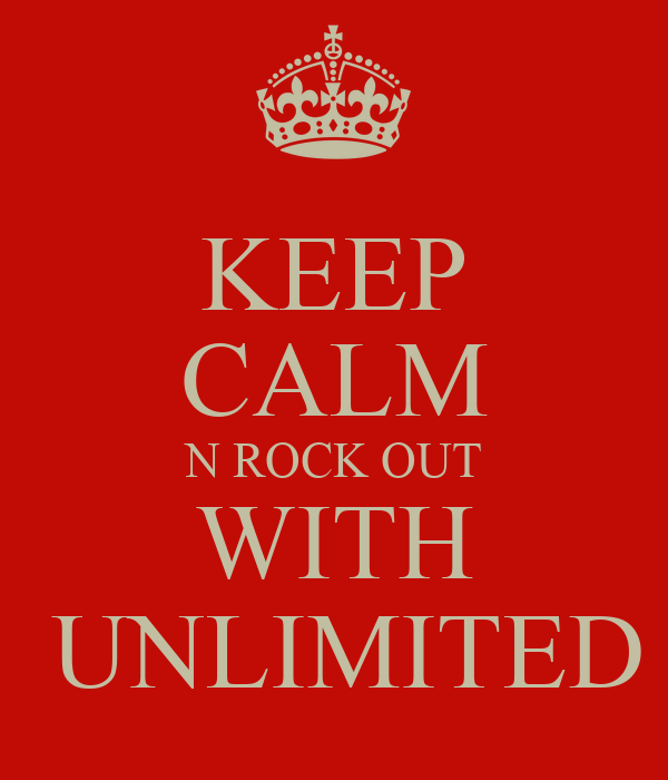 KEEP CALM N ROCK OUT WITH  UNLIMITED