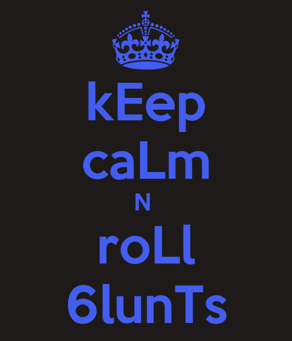 kEep caLm N  roLl 6lunTs