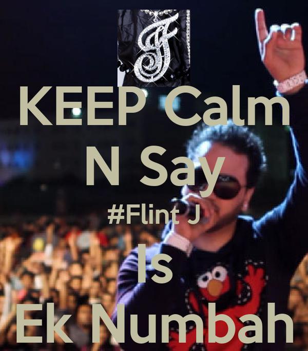 KEEP Calm N Say #Flint J Is Ek Numbah