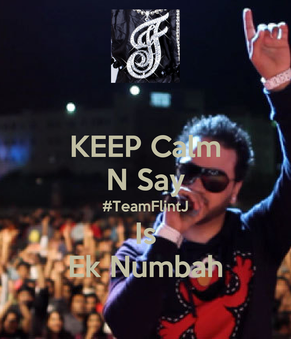KEEP Calm N Say #TeamFlintJ Is Ek Numbah