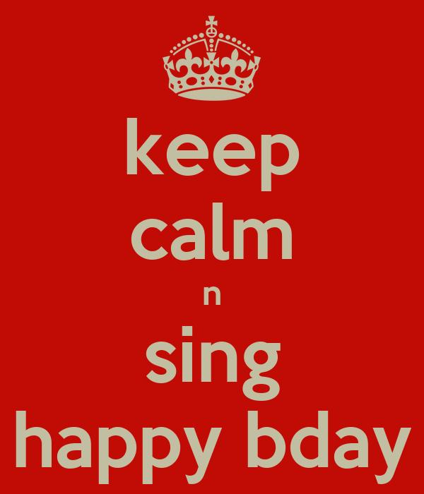 keep calm n sing happy bday