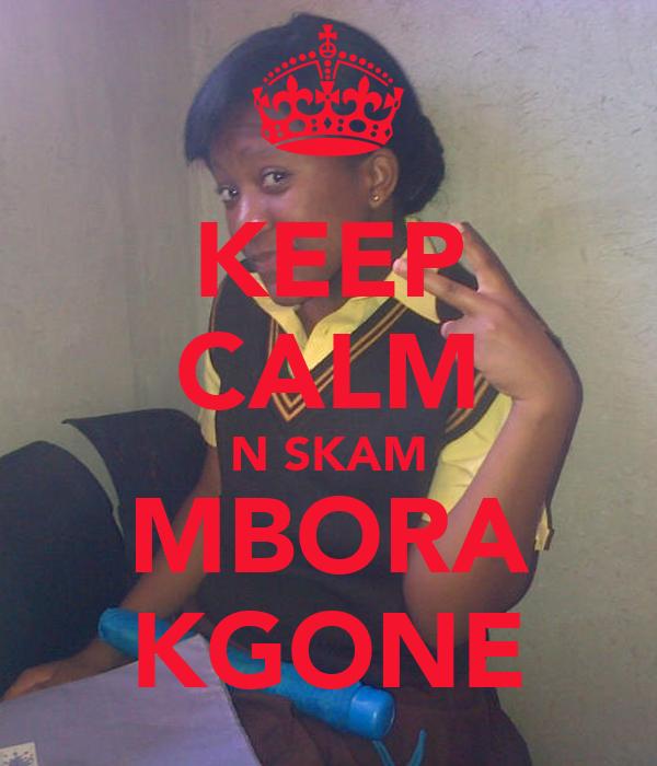 KEEP CALM N SKAM MBORA KGONE