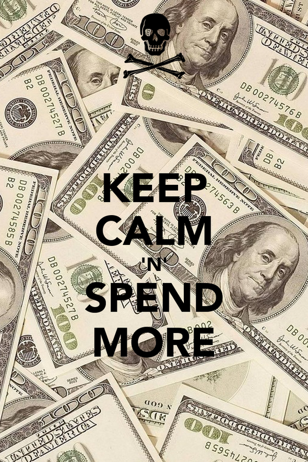 KEEP CALM 'N' SPEND MORE