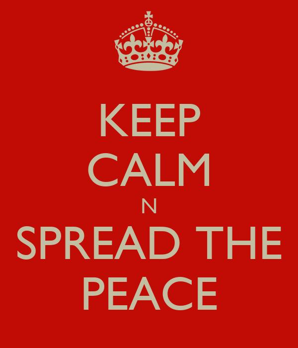 KEEP CALM N SPREAD THE PEACE