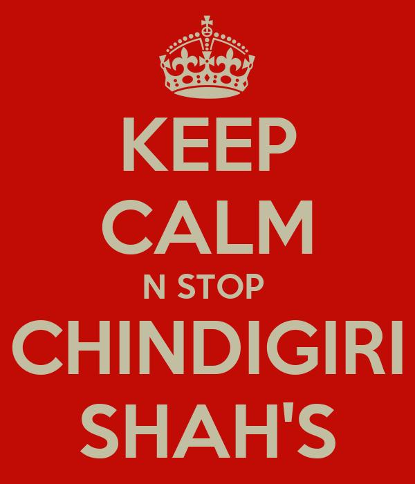 KEEP CALM N STOP  CHINDIGIRI SHAH'S
