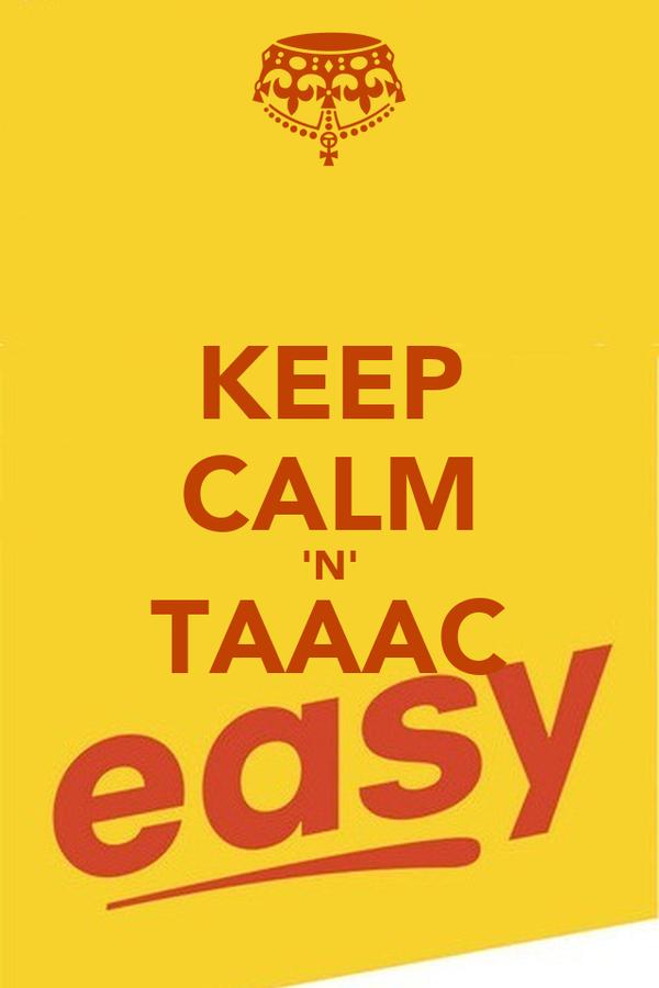 KEEP CALM 'N' TAAAC