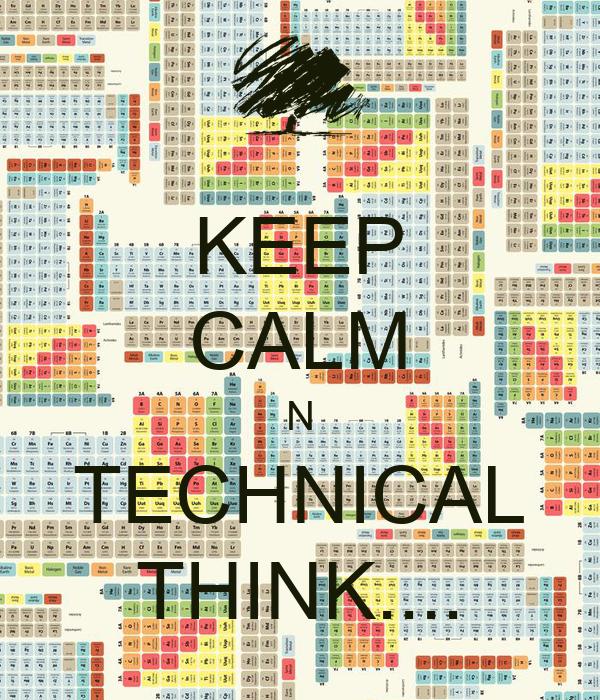 KEEP CALM N TECHNICAL THINK....