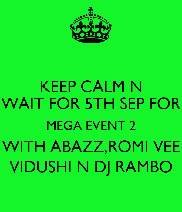 KEEP CALM N WAIT FOR 5TH SEP FOR MEGA EVENT 2 WITH ABAZZ,ROMI VEE VIDUSHI N DJ RAMBO