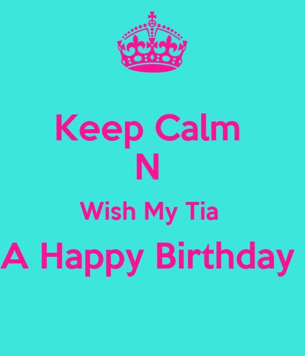 Keep Calm  N  Wish My Tia  A Happy Birthday
