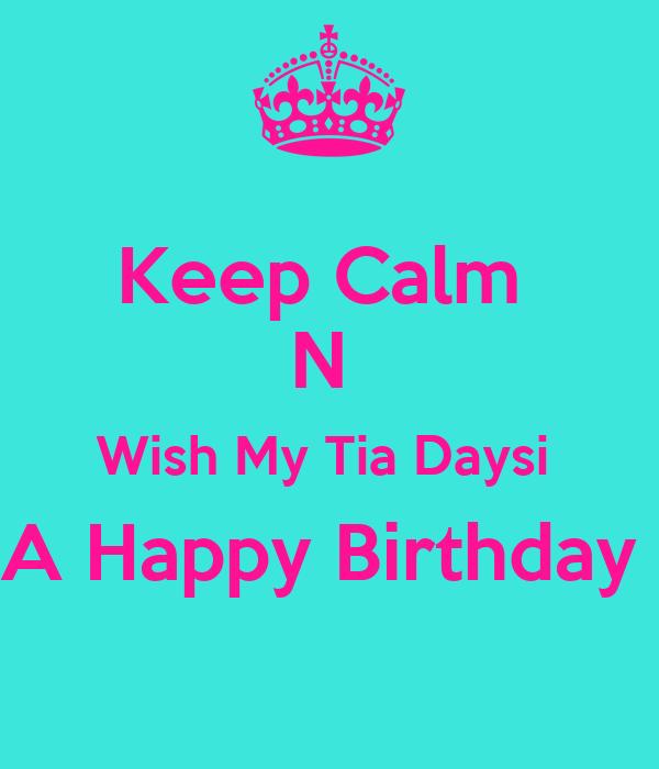 Keep Calm  N  Wish My Tia Daysi  A Happy Birthday